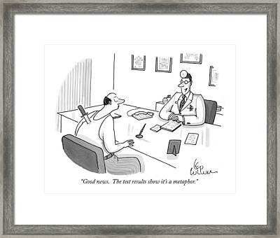 Good News.  The Test Results Show It's A Metaphor Framed Print by Leo Cullum