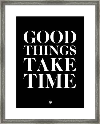 Good Things Take Time 1 Framed Print