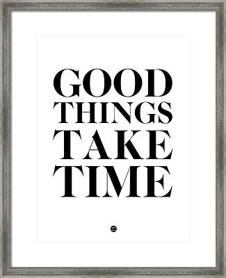 Good Things Take Time 2 Framed Print by Naxart Studio