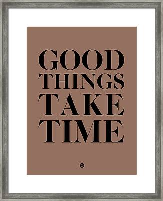 Good Things Take Time 3 Framed Print by Naxart Studio