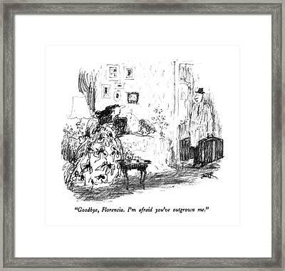 Goodbye, Florencia.  I'm Afraid You've Outgrown Framed Print