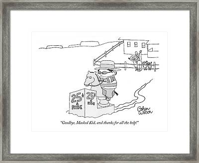 Goodbye, Masked Kid, And Thanks For All The Help! Framed Print by Gahan Wilson