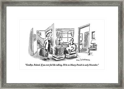 Goodbye, Roland.  If You Ever Feel Like Talking Framed Print by Eric Teitelbaum