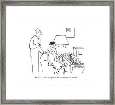 Gosh! You Mean You've Read Every One Of Them? Framed Print