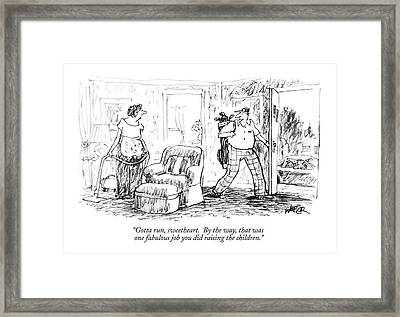 Gotta Run, Sweetheart. By The Way, That Was One Framed Print by Robert Weber