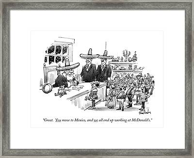 Great. You Move To Mexico Framed Print by Dana Fradon