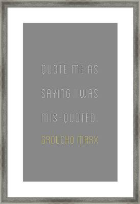 Groucho Marx - Quote Me As Saying I Was Framed Print by The Quote Company