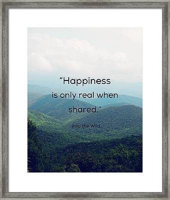 Happiness Is Only Real When Shared. Framed Print by Kim Fearheiley