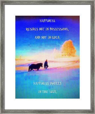 Happiness Resides Not In Possessions  Framed Print by Hilde Widerberg