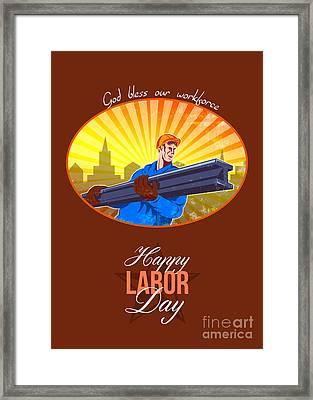 Happy Labor Day Steel Worker Greeting Card Framed Print by Aloysius Patrimonio