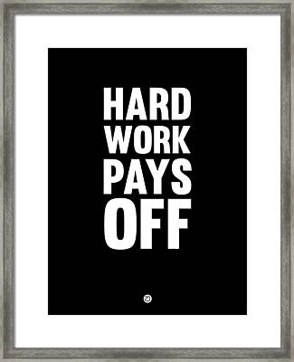 Hard Work Pays Off Poster 1 Framed Print by Naxart Studio