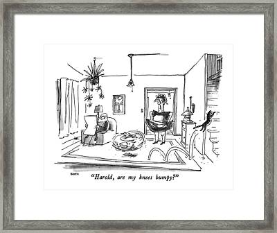 Harold, Are My Knees Bumpy? Framed Print by George Booth