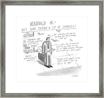 Harold M.:  He's Sure Taking A Lot Of Chances! Framed Print by Roz Chast