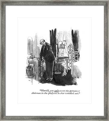 Harold, You Can't Escort The Permanent Chairman Framed Print