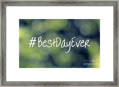 Hashtag Best Day Ever Framed Print by Ella Kaye Dickey