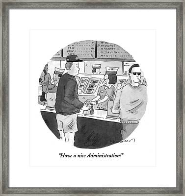 Have A Nice Administration! Framed Print
