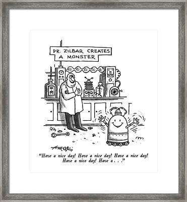 Have A Nice Day!  Have A Nice Day!  Have A Nice Framed Print by Henry Martin