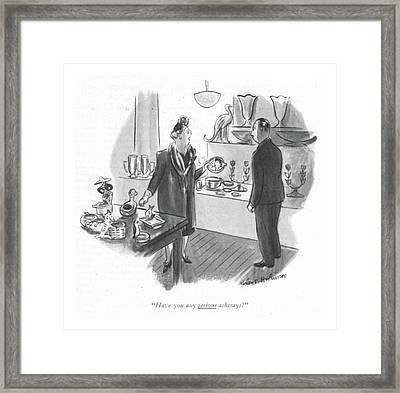 Have You Any Serious Ashtrays? Framed Print