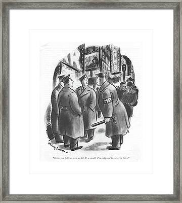 Have You Fellows Seen An M. P. Around? I'm Framed Print by Whitney Darrow, Jr.