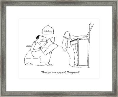 Have You Seen My Pistol Framed Print by James Thurber