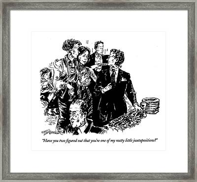 Have You Two Figured Out That You're One Framed Print by William Hamilton