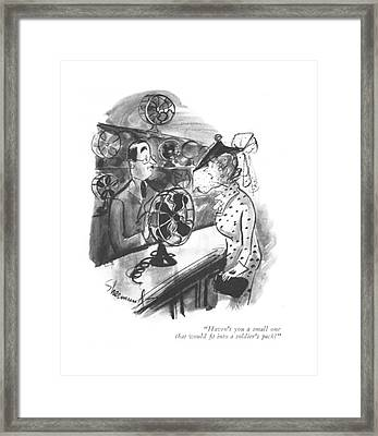 Haven't You A Small One That Would ?t Framed Print