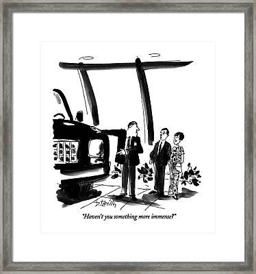 Haven't You Something More Immense? Framed Print
