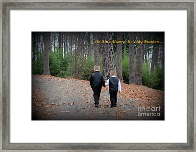 He Aint Heavy/ Hes My Brother Framed Print by Kathy  White