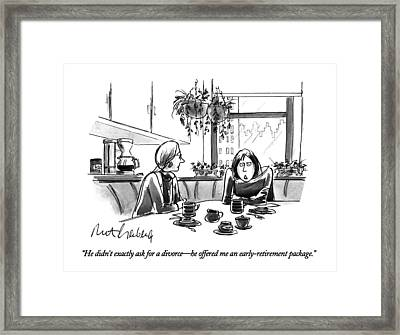 He Didn't Exactly Ask For A Divorce - He Offered Framed Print