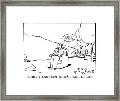 He Didn't Know How To Appreciate Nature Framed Print