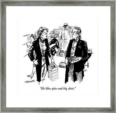 He Likes Spies And Big Shots Framed Print by William Hamilton