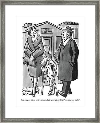 He May Be A Fine Veterinarian Framed Print by Peter Arno