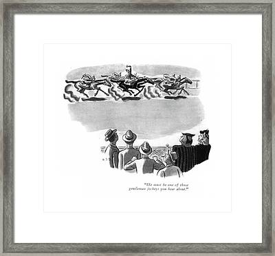 He Must Be One Of Those Gentleman Jockeys Framed Print by Robert J. Day