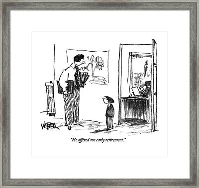 He Offered Me Early Retirement Framed Print