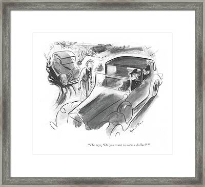 He Says, 'do You Want To Earn A Dollar?' Framed Print