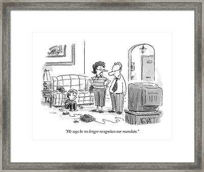 He Says He No Longer Recognizes Our Mandate Framed Print by Christopher Weyant