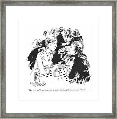 He Says We'll Get Married As Soon As Everything Framed Print by William Hamilton
