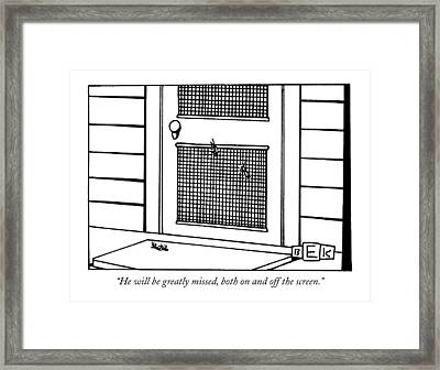 He Will Be Greatly Missed Framed Print by Bruce Eric Kaplan
