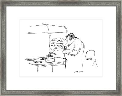 Hell,if She Keeps Watching Me, I'll Never Boil! Framed Print by Al Ross