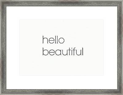 Hello Beautiful Framed Print by Chastity Hoff