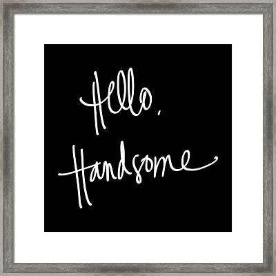 Hello Handsome Framed Print