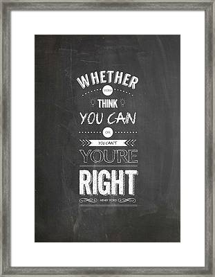 Whether You Think You Can Or You Can Not You Are Right. - Henry Ford Inspirational Quotes Poster Framed Print