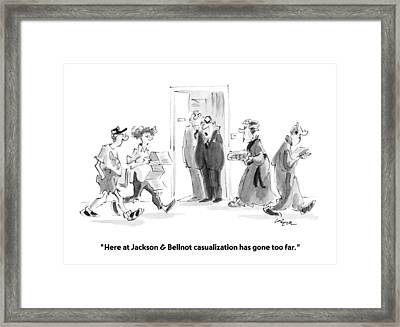 Here At Jackson & Bellnot Casualization Has Gone Framed Print