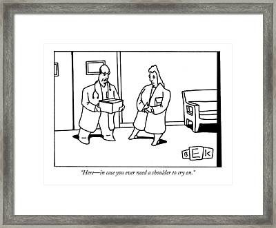Here - In Case You Ever Need A Shoulder To Cry On Framed Print by Bruce Eric Kaplan