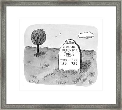 'here Lies Frederick Jones. Verbal: 680 Math: Framed Print by Roz Chast