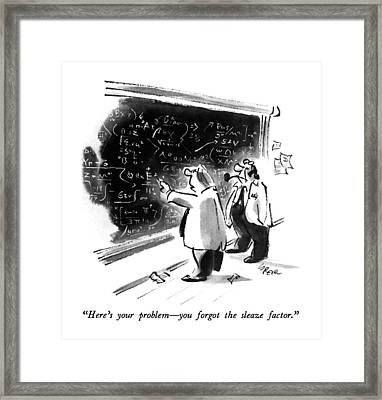 Here's Your Problem - You Forgot The Sleaze Framed Print by Lee Lorenz