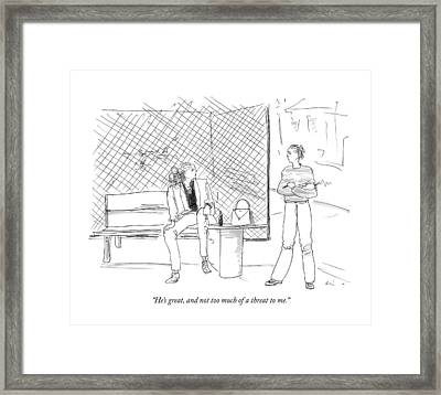 He's Great, And Not Too Much Of A Threat To Me Framed Print by Richard Cline