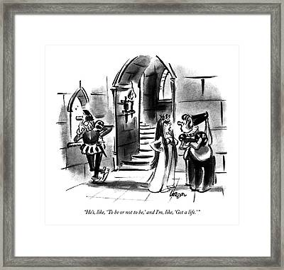 He's, Like, 'to Be Or Not To Be,' And I'm, Like Framed Print by Lee Lorenz