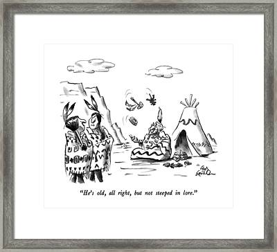 He's Old, All Right, But Not Steeped In Lore Framed Print
