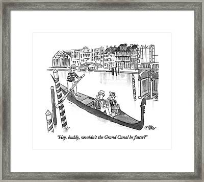 Hey, Buddy, Wouldn't The Grand Canal Be Faster? Framed Print